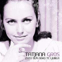 Tatjana Gros - Zato Sem Noro te Ljubila