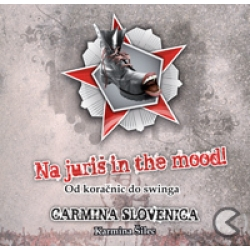 Carmina Slovenica - Na Juriš in the Mood !