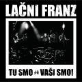 Lačni Franz - Tu Smo, Vaši Smo!