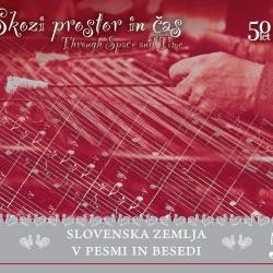 Slovenska Zemlja v Pesmi in Besedi - Skozi Prostor In Čas