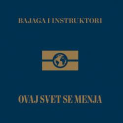 Bajaga & Instruktori - Ovaj Svet Se Menja