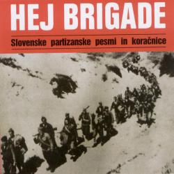 Hej Brigade - Slovenske Partizanske Pesmi in Koračnice