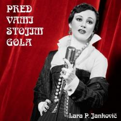 Lara P. Jankovič - Pred Vami Stojim Gola