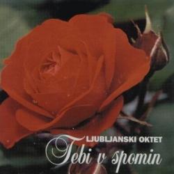 Ljubljanski Oktet - Tebi v Spomin (ljubezenske in žalostinke)