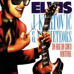 Elvis J. Kurtović & His Meteors - Da Bog Da Crk'o Rok'n'Rol