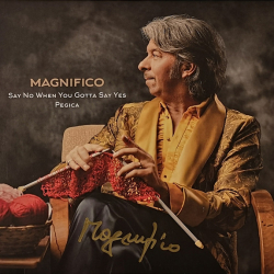 Magnifico - Say No When You Gotta Say Yes