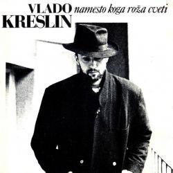 Vlado Kreslin - Namesto Koga Roža Cveti