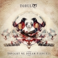 Torul - Tonigh We Dream Fiercely