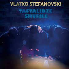 Vlatko Stefanovski - Taftalidze Shuffle