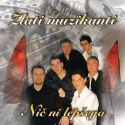 Zlati Muzikanti - Nič Ni Lepšega