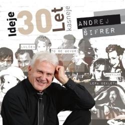 Andrej Šifrer - Ideje 30 Let Kasneje