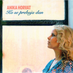 Anika Horvat - Ko Se Prebuja Dan