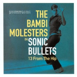 Bambi Molesters  - Sonic Bullets : 13 From The Hip