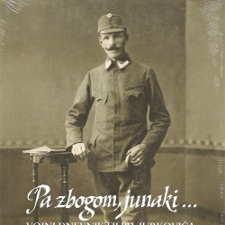 Filip Jurkovič - Pa Zbogom Junaki...-Vojni Dnevnik Filipa Jurkoviča