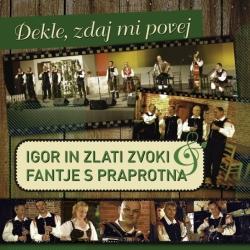 Igor in Zlati Zvoki in Fantje s Praprotna - Dekle, Zdaj Mi Povej