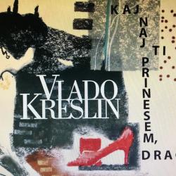 Vlado Kreslin - Kaj Naj Ti Prinesem, Draga