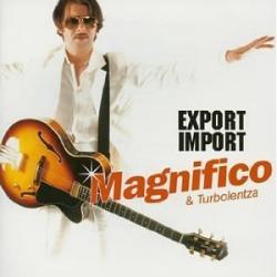 Magnifico & Turbolenza - Export Import