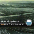 B.R.Stylers - Dubbing From The Earth