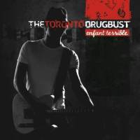 Toronto Drugbust - Enfant Terrible