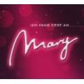 Mary - Ich Fang Erst An